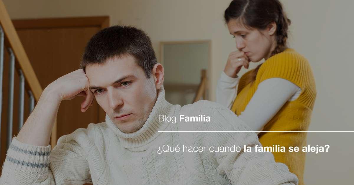 Qué hacer cuando la familia se aleja